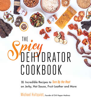 Order The Spicy Dehydrator Cookbook by Mike Hultquist
