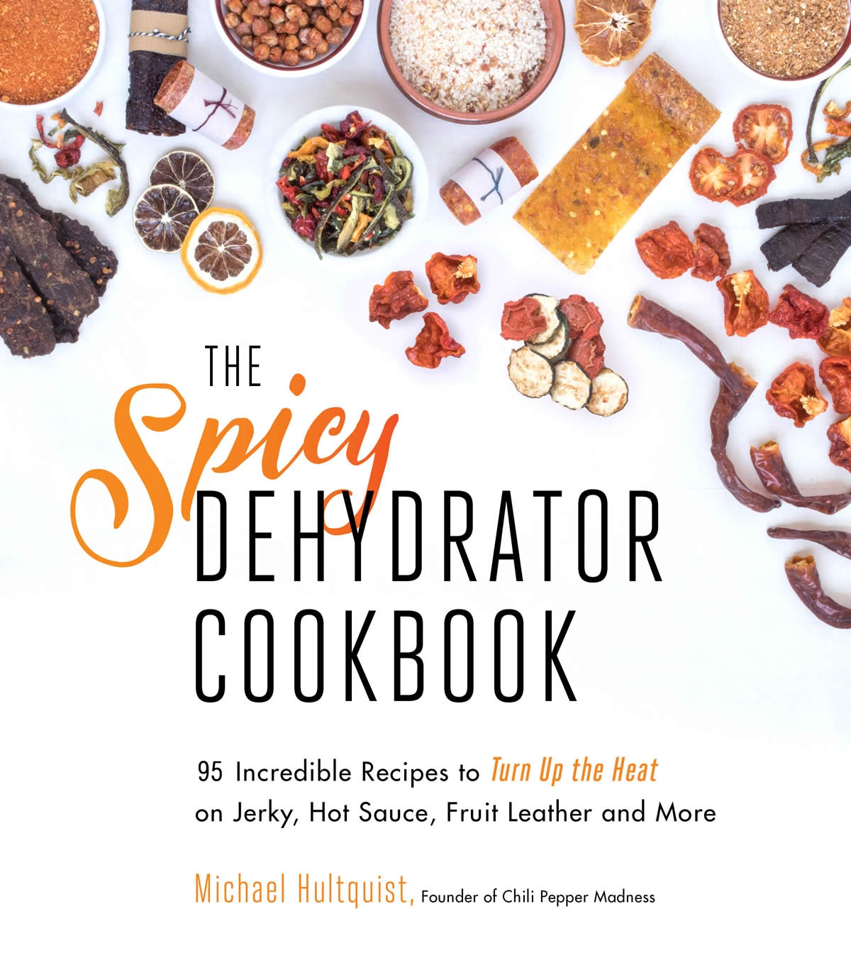The spicy dehydrator cookbook chili pepper madness the spicy dehydrator cookbook forumfinder Choice Image