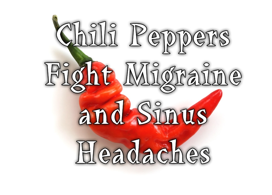 Chili Peppers Fight Migraine Headaches and Sinus Headaches