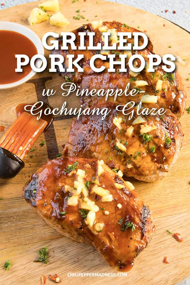 Grilled Pork Chops with Pineapple-Gochujang Glaze - One of my favorite grilled pork chop recipes. The pork chops are marinated, fire grilled and glazed in a mixture of pineapple and spicy gochujang. #PorkChops #Grilled #Gochujang