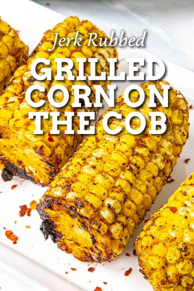 Jerk Rubbed Grilled Corn on the Cob